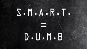 SMART = DUMB